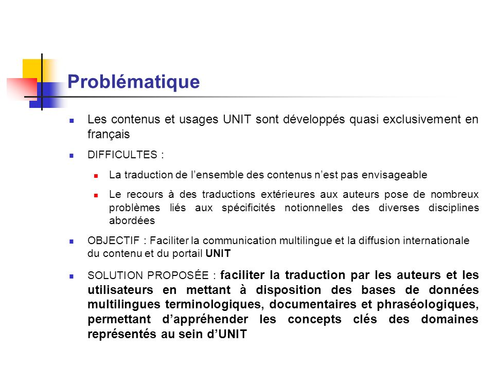 Problématique Les contenus et usages UNIT sont développés quasi exclusivement en français DIFFICULTES : La traduction de lensemble des contenus nest p
