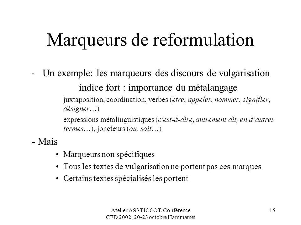 Atelier ASSTICCOT, Conférence CFD 2002, 20-23 octobre Hammamet 15 Marqueurs de reformulation -Un exemple: les marqueurs des discours de vulgarisation