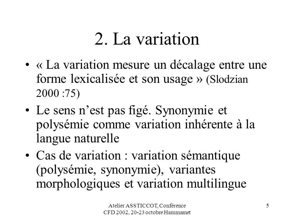 Atelier ASSTICCOT, Conférence CFD 2002, 20-23 octobre Hammamet 5 2. La variation « La variation mesure un décalage entre une forme lexicalisée et son
