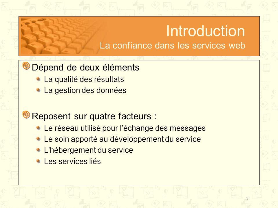 5 Introduction La confiance dans les services web Dépend de deux éléments La qualité des résultats La gestion des données Reposent sur quatre facteurs