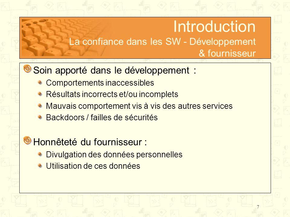 7 Introduction La confiance dans les SW - Développement & fournisseur Soin apporté dans le développement : Comportements inaccessibles Résultats incor
