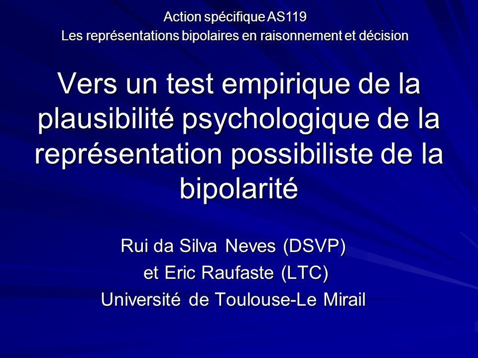 Vers un test empirique de la plausibilité psychologique de la représentation possibiliste de la bipolarité Rui da Silva Neves (DSVP) et Eric Raufaste