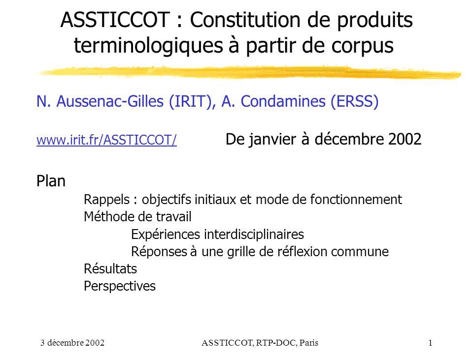 3 décembre 2002ASSTICCOT, RTP-DOC, Paris1 ASSTICCOT : Constitution de produits terminologiques à partir de corpus N. Aussenac-Gilles (IRIT), A. Condam