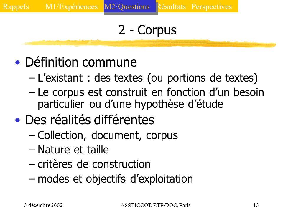 3 décembre 2002ASSTICCOT, RTP-DOC, Paris13 2 - Corpus Définition commune –Lexistant : des textes (ou portions de textes) –Le corpus est construit en f