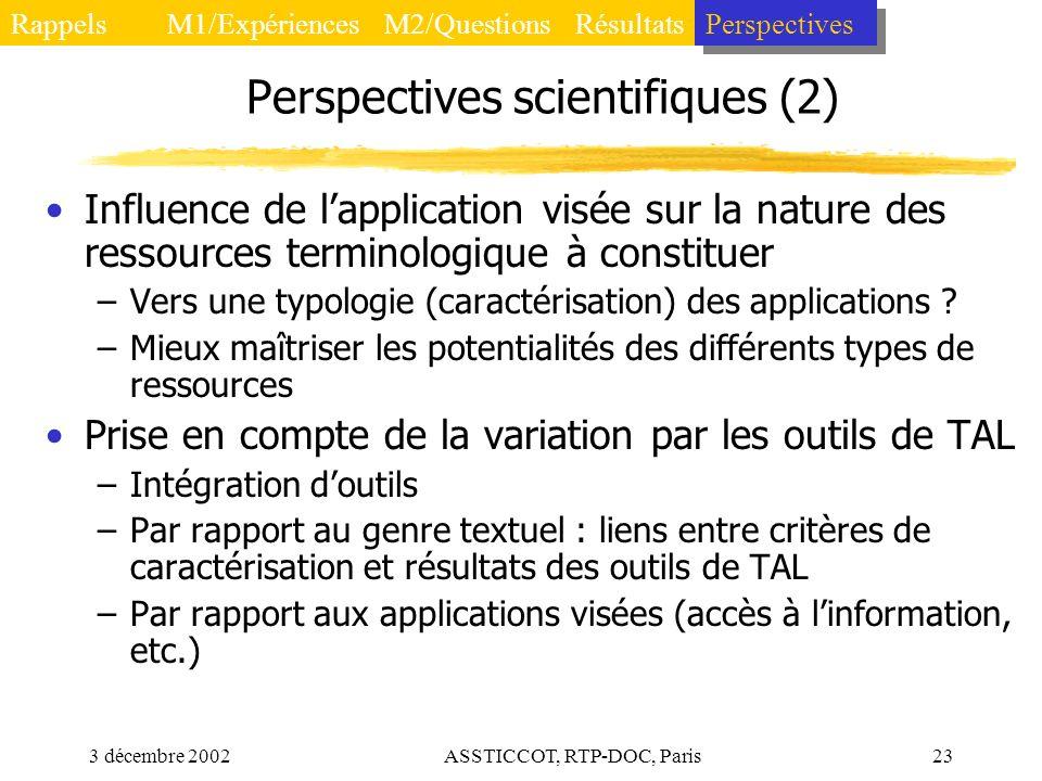 3 décembre 2002ASSTICCOT, RTP-DOC, Paris23 Perspectives scientifiques (2) Influence de lapplication visée sur la nature des ressources terminologique