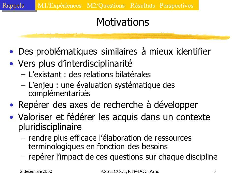 3 décembre 2002ASSTICCOT, RTP-DOC, Paris3 Motivations Des problématiques similaires à mieux identifier Vers plus dinterdisciplinarité –Lexistant : des