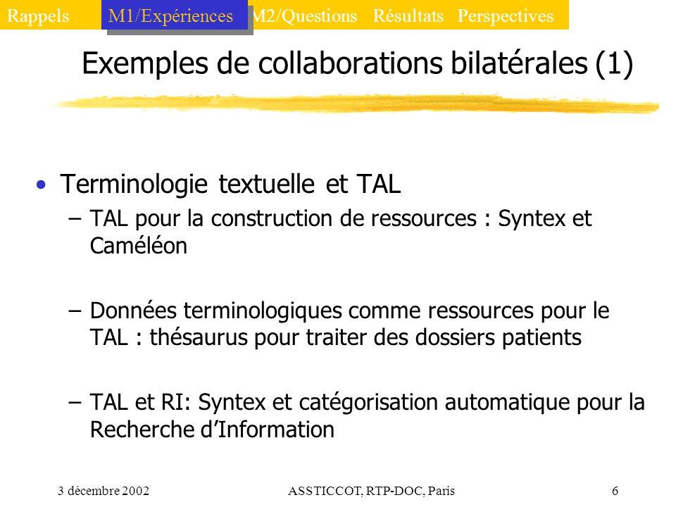 3 décembre 2002ASSTICCOT, RTP-DOC, Paris6 Exemples de collaborations bilatérales (1) Terminologie textuelle et TAL –TAL pour la construction de ressou