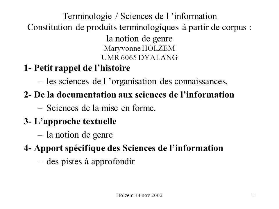 Holzem 14 nov 20021 Terminologie / Sciences de l information Constitution de produits terminologiques à partir de corpus : la notion de genre Maryvonn