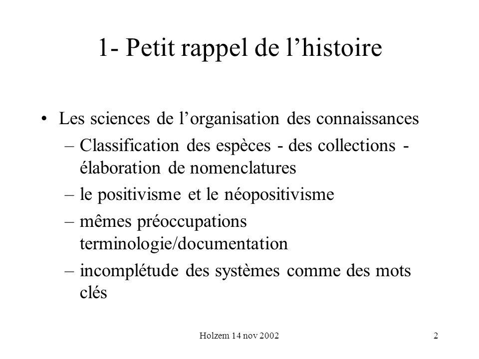 Holzem 14 nov 20022 1- Petit rappel de lhistoire Les sciences de lorganisation des connaissances –Classification des espèces - des collections - élabo