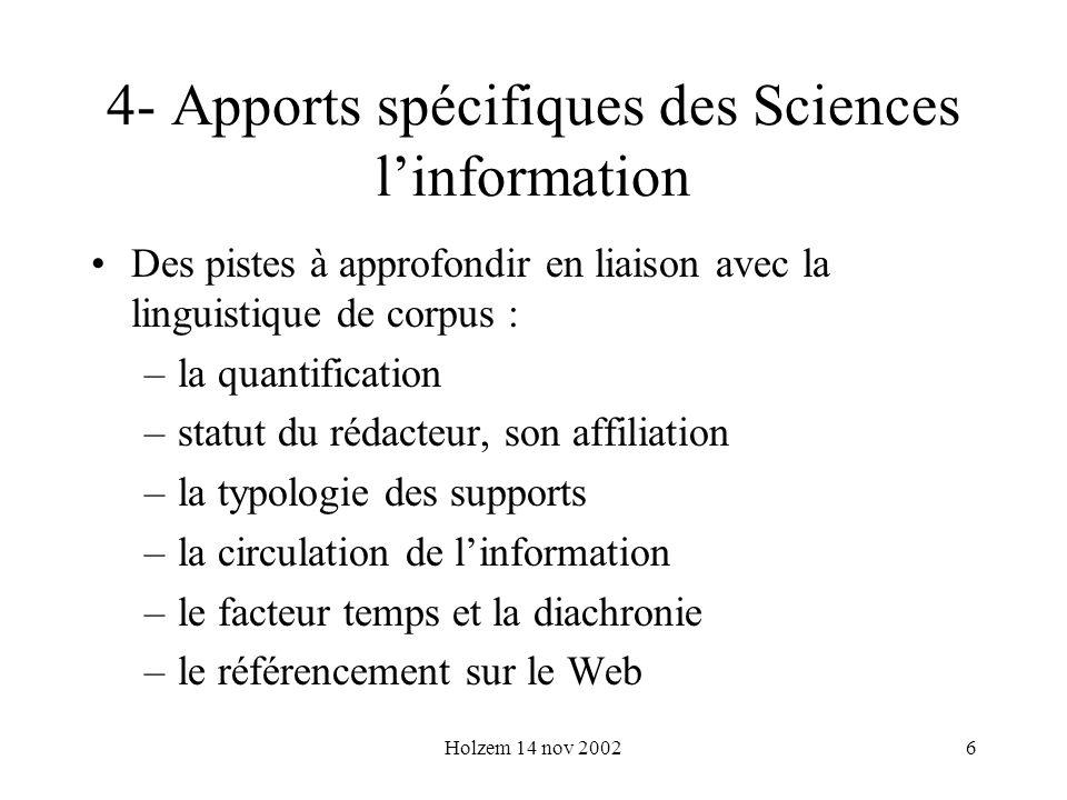 Holzem 14 nov 20026 4- Apports spécifiques des Sciences linformation Des pistes à approfondir en liaison avec la linguistique de corpus : –la quantifi