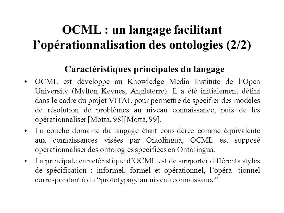 OCML : un langage facilitant lopérationnalisation des ontologies (2/2) Caractéristiques principales du langage OCML est développé au Knowledge Media I