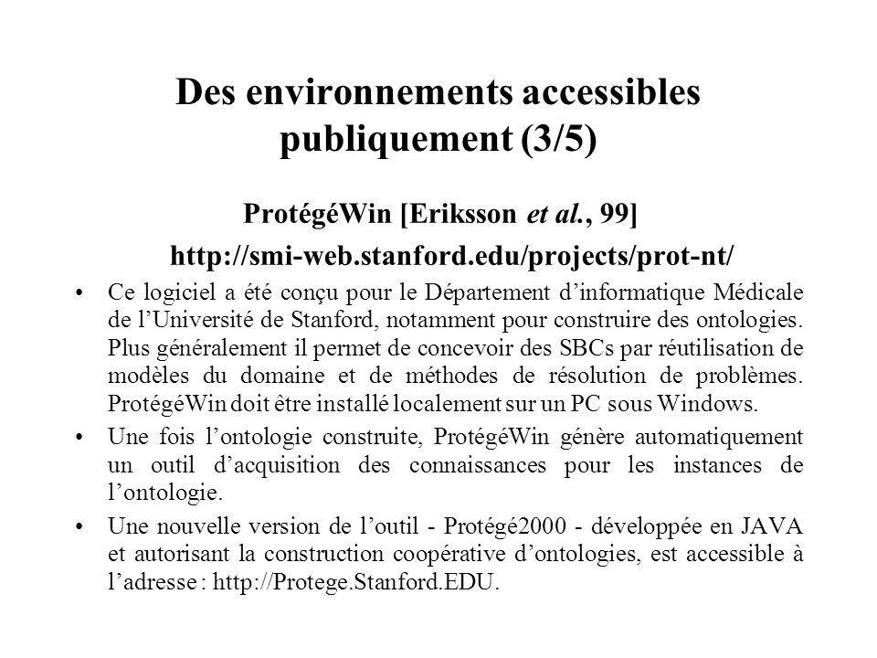 Des environnements accessibles publiquement (3/5) ProtégéWin [Eriksson et al., 99] http://smi-web.stanford.edu/projects/prot-nt/ Ce logiciel a été con