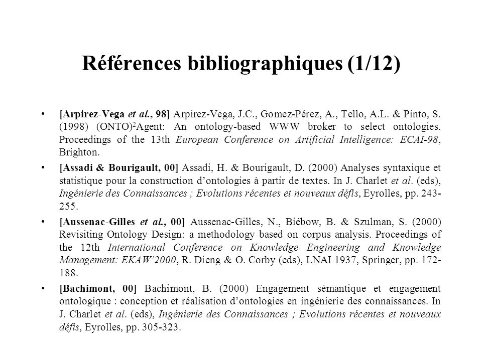 Références bibliographiques (1/12) [Arpirez-Vega et al., 98] Arpirez-Vega, J.C., Gomez-Pérez, A., Tello, A.L. & Pinto, S. (1998) (ONTO) 2 Agent: An on