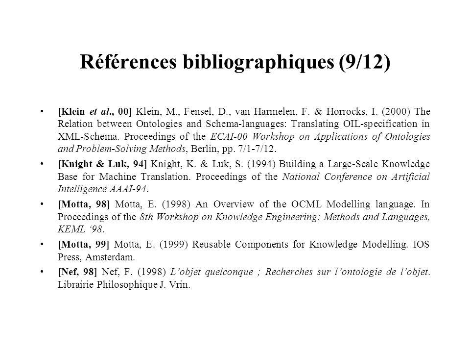 Références bibliographiques (9/12) [Klein et al., 00] Klein, M., Fensel, D., van Harmelen, F. & Horrocks, I. (2000) The Relation between Ontologies an