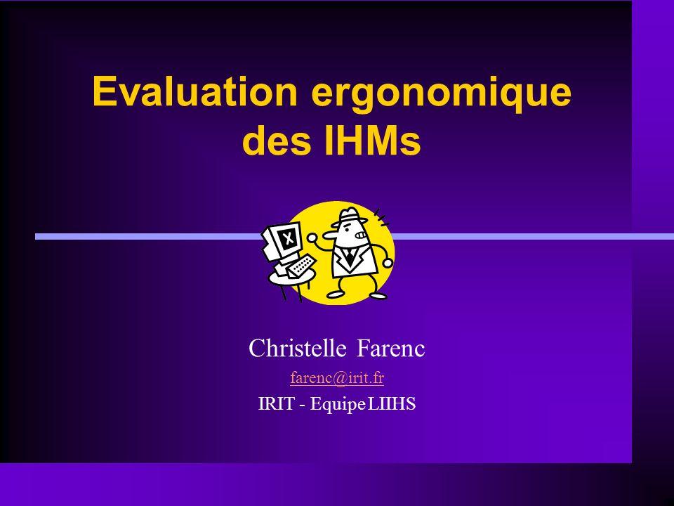 Evaluation ergonomique des IHMs Christelle Farenc farenc@irit.fr IRIT - Equipe LIIHS