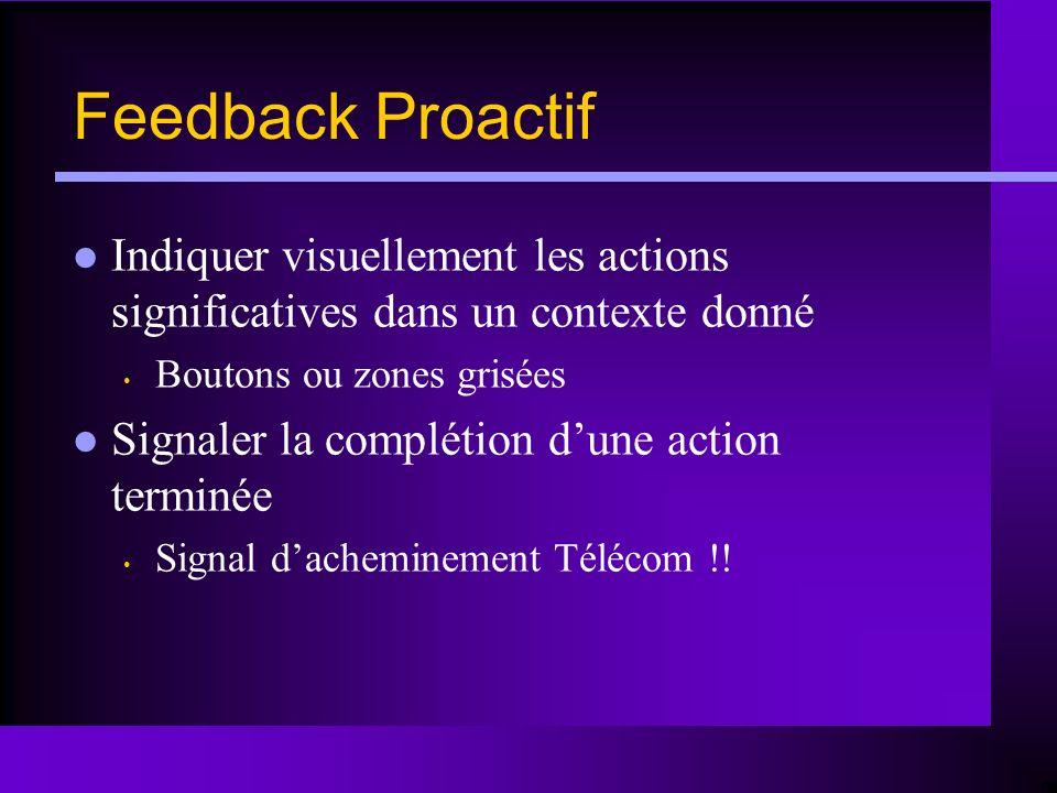 Feedback Proactif Indiquer visuellement les actions significatives dans un contexte donné Boutons ou zones grisées Signaler la complétion dune action