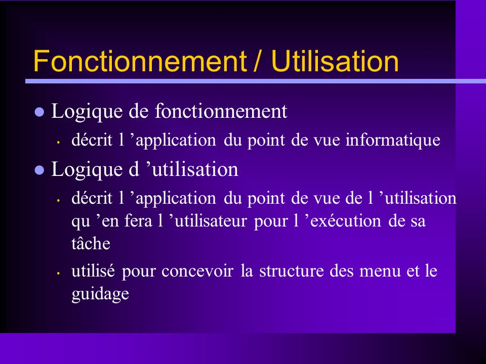 Fonctionnement / Utilisation Logique de fonctionnement décrit l application du point de vue informatique Logique d utilisation décrit l application du