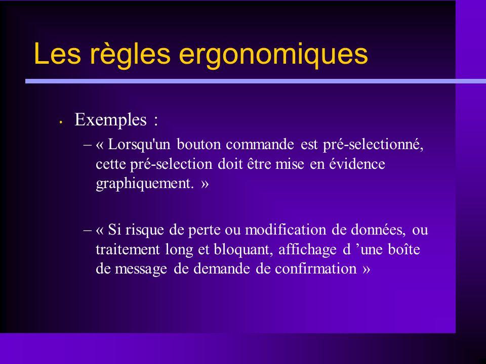Les règles ergonomiques Exemples : –« Lorsqu'un bouton commande est pré-selectionné, cette pré-selection doit être mise en évidence graphiquement. » –
