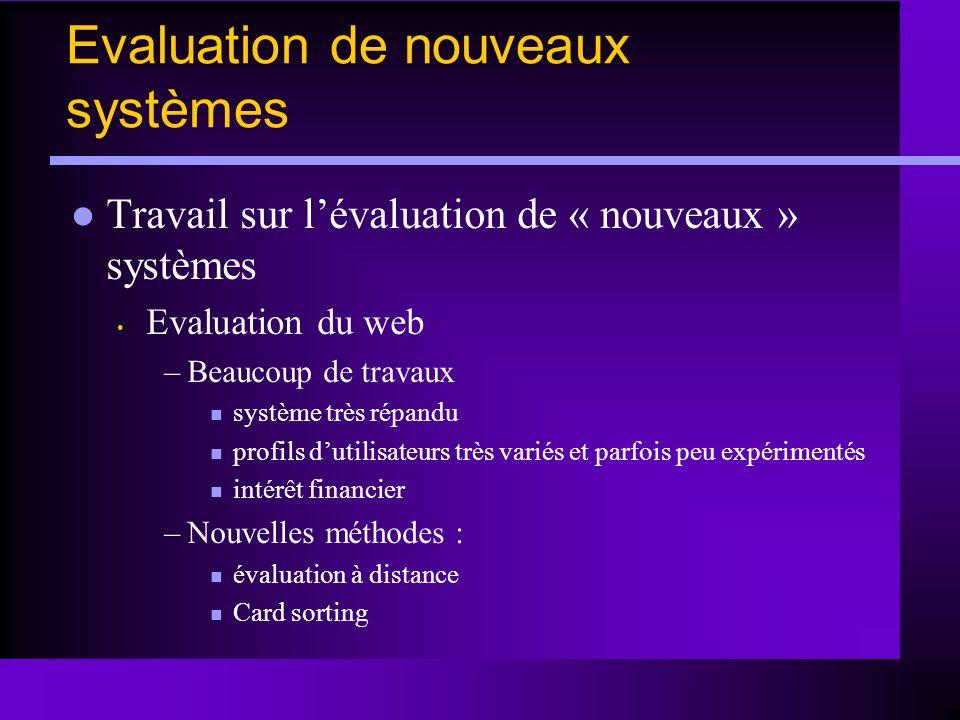 Evaluation de nouveaux systèmes Travail sur lévaluation de « nouveaux » systèmes Evaluation du web –Beaucoup de travaux n système très répandu n profi