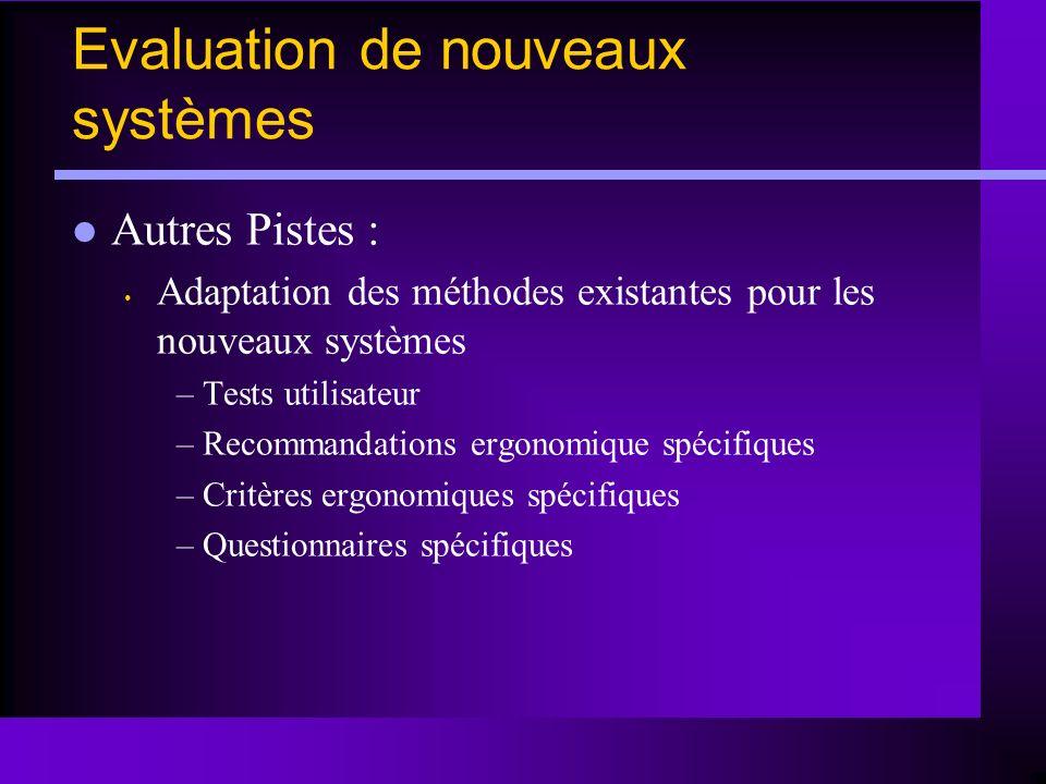 Autres Pistes : Adaptation des méthodes existantes pour les nouveaux systèmes –Tests utilisateur –Recommandations ergonomique spécifiques –Critères er