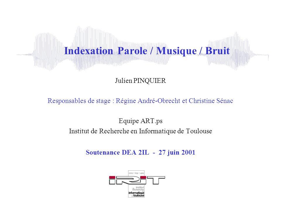 Indexation Parole / Musique / Bruit Julien PINQUIER Responsables de stage : Régine André-Obrecht et Christine Sénac Equipe ART.ps Institut de Recherch