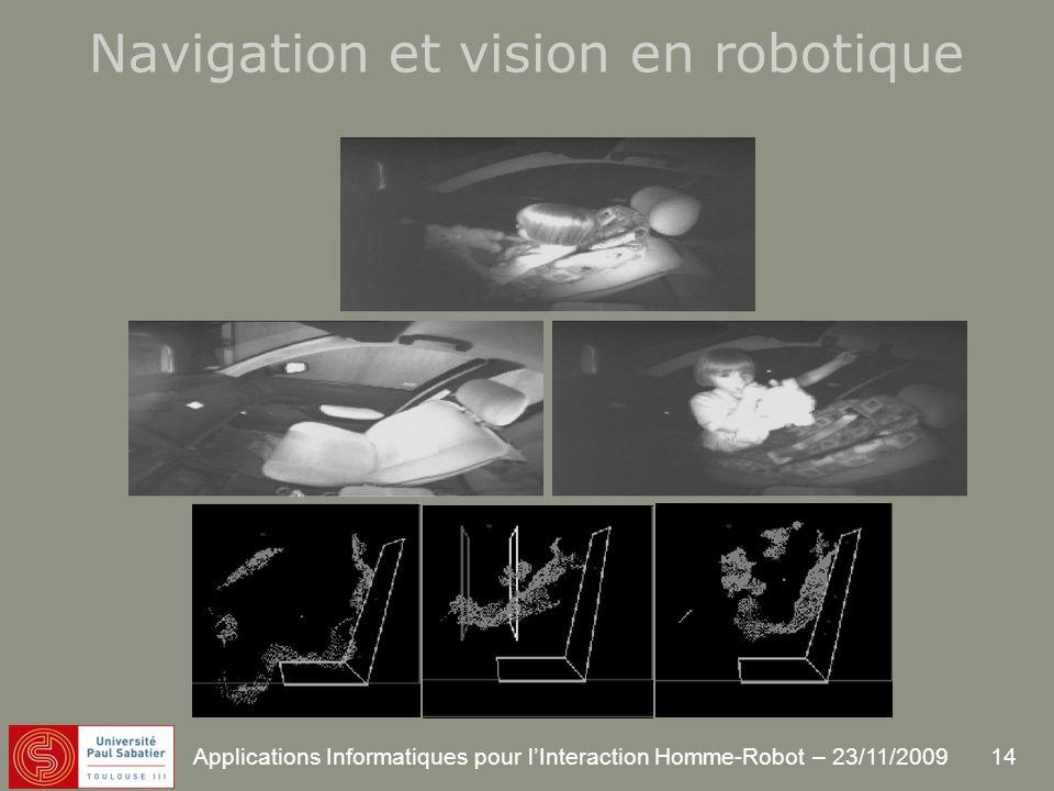 14 Applications Informatiques pour lInteraction Homme-Robot – 23/11/2009 Navigation et vision en robotique