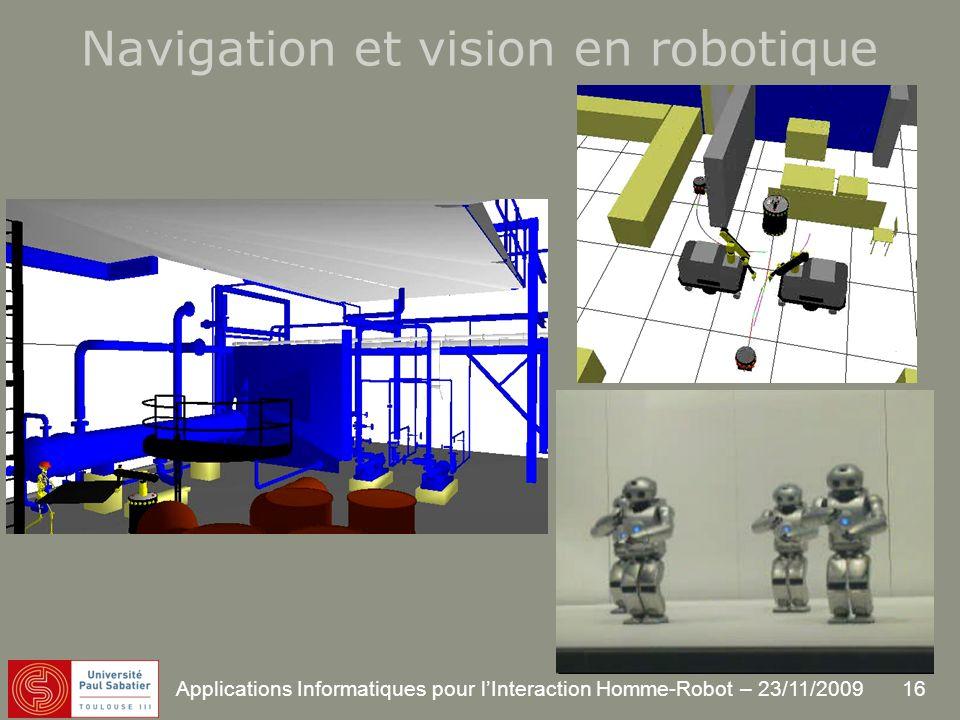 16 Applications Informatiques pour lInteraction Homme-Robot – 23/11/2009 Navigation et vision en robotique