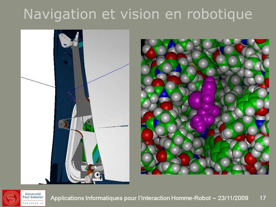 17 Applications Informatiques pour lInteraction Homme-Robot – 23/11/2009 Navigation et vision en robotique