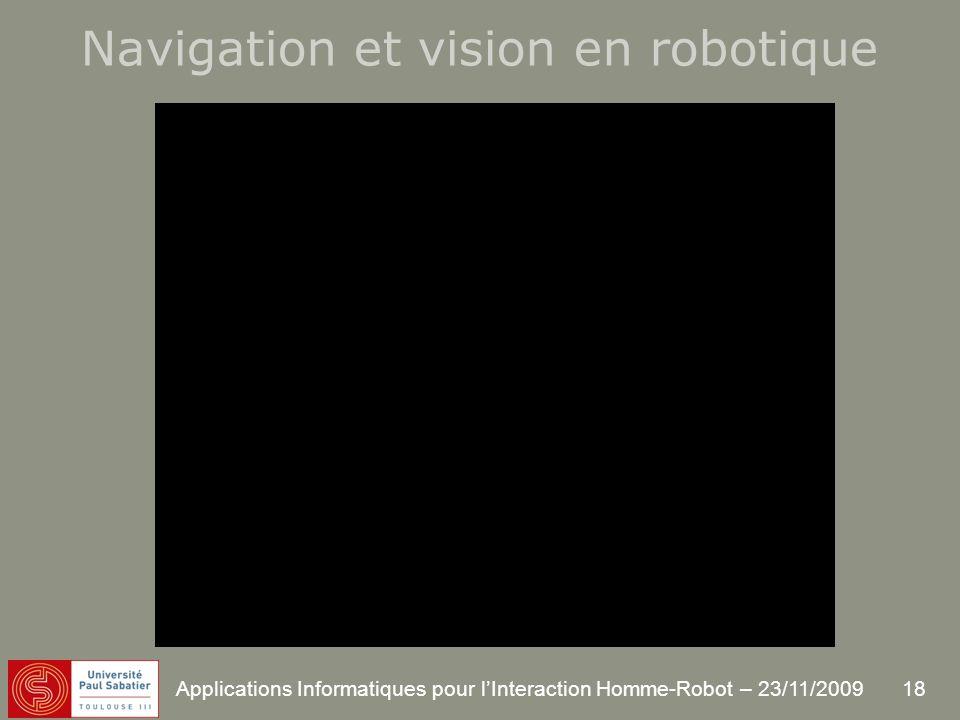 18 Applications Informatiques pour lInteraction Homme-Robot – 23/11/2009 Navigation et vision en robotique