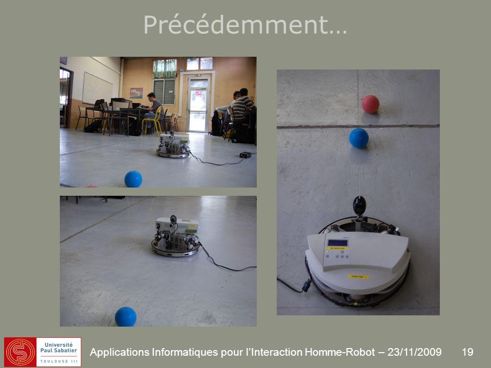 19 Applications Informatiques pour lInteraction Homme-Robot – 23/11/2009 Précédemment…