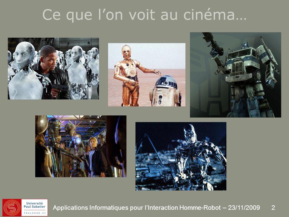 2 Applications Informatiques pour lInteraction Homme-Robot – 23/11/2009 Ce que lon voit au cinéma…