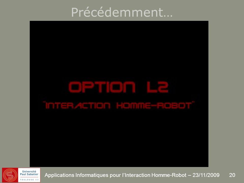 20 Applications Informatiques pour lInteraction Homme-Robot – 23/11/2009 Précédemment…