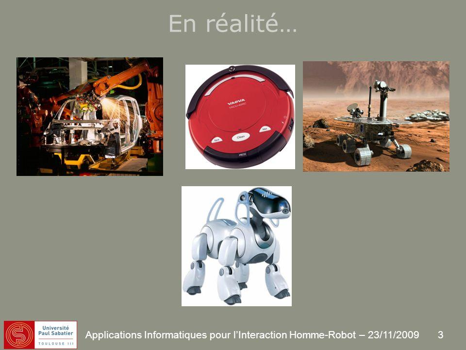 3 Applications Informatiques pour lInteraction Homme-Robot – 23/11/2009 En réalité…