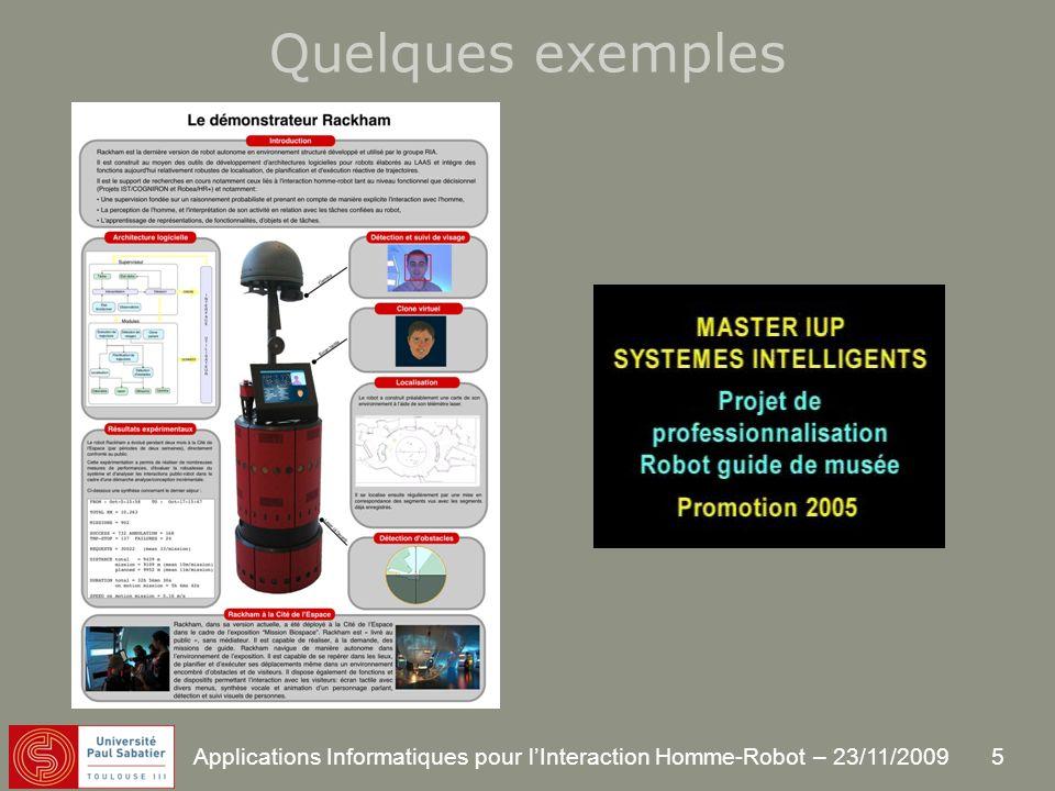 5 Applications Informatiques pour lInteraction Homme-Robot – 23/11/2009 Quelques exemples