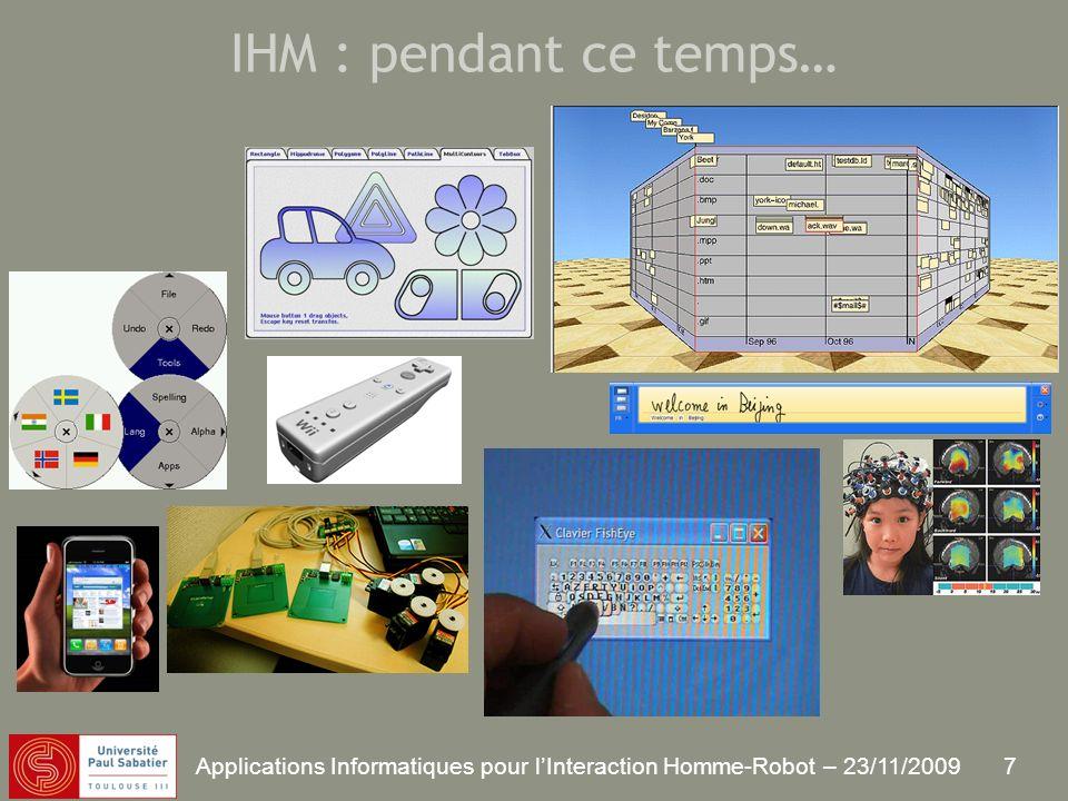 7 Applications Informatiques pour lInteraction Homme-Robot – 23/11/2009 IHM : pendant ce temps…