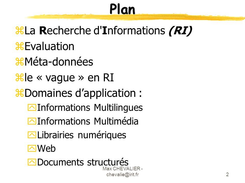 Max CHEVALIER - chevalie@irit.fr13 Evaluation 2/5 zEvaluation en Laboratoire : yDéf : xUn système xUn système : Ens.