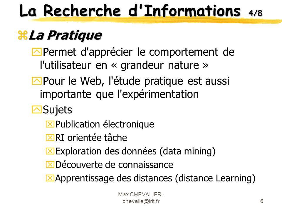 Max CHEVALIER - chevalie@irit.fr7 zProcessus général de la RI Processus en U La Recherche d Informations 5/8 Besoin en Informations Objets fictifs Représentation RequêteObjets indexés Comparaison (matching) Où se trouve l utilisateur ??
