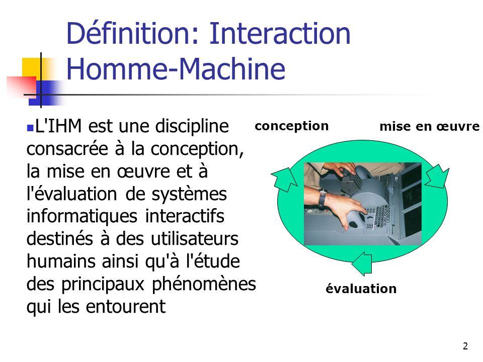 2 L'IHM est une discipline consacrée à la conception, la mise en œuvre et à l'évaluation de systèmes informatiques interactifs destinés à des utilisat