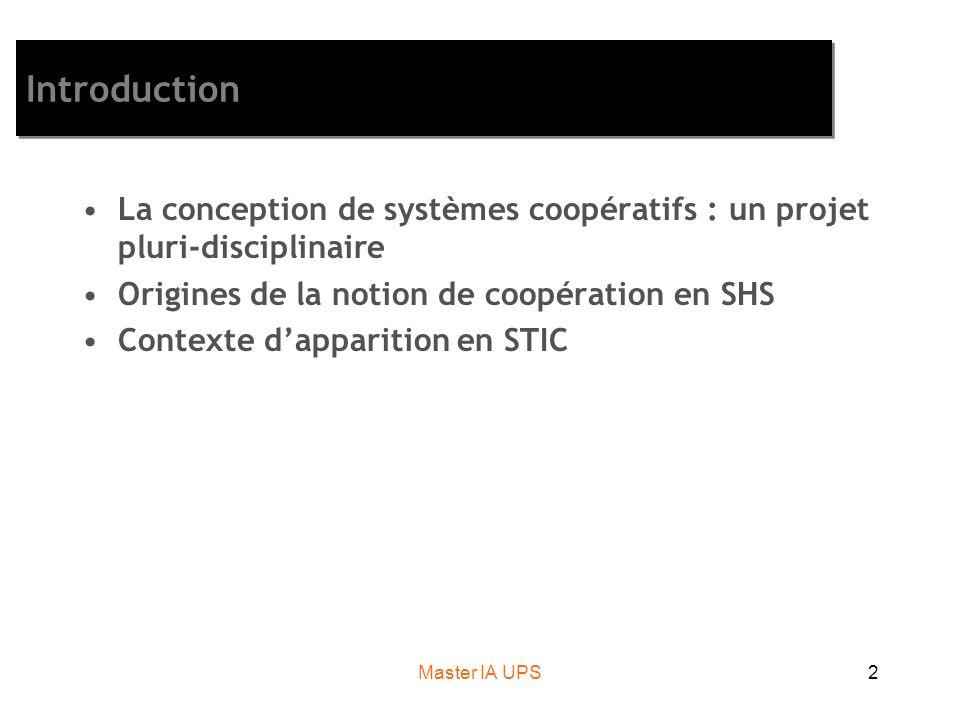 Master IA UPS2 Introduction La conception de systèmes coopératifs : un projet pluri-disciplinaire Origines de la notion de coopération en SHS Contexte dapparition en STIC