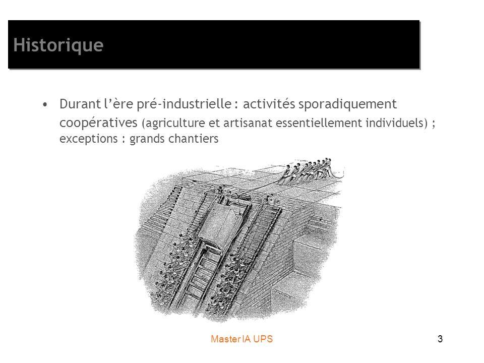 Master IA UPS3 Historique Durant lère pré-industrielle : activités sporadiquement coopératives (agriculture et artisanat essentiellement individuels) ; exceptions : grands chantiers