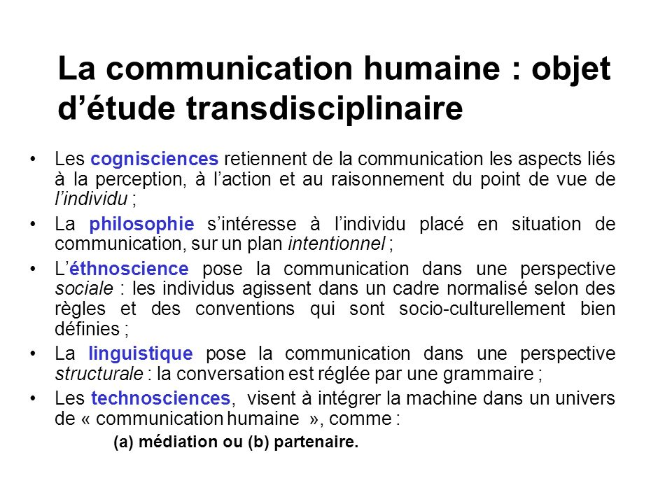 Les cognisciences retiennent de la communication les aspects liés à la perception, à laction et au raisonnement du point de vue de lindividu ; La phil