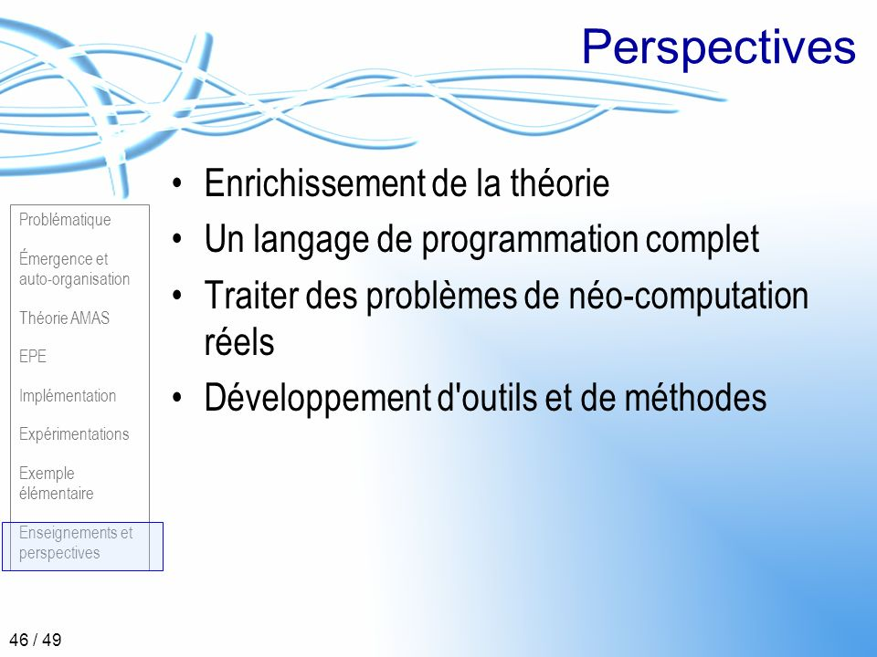 Problématique Émergence et auto-organisation Théorie AMAS EPE Implémentation Expérimentations Exemple élémentaire Enseignements et perspectives 46 / 4