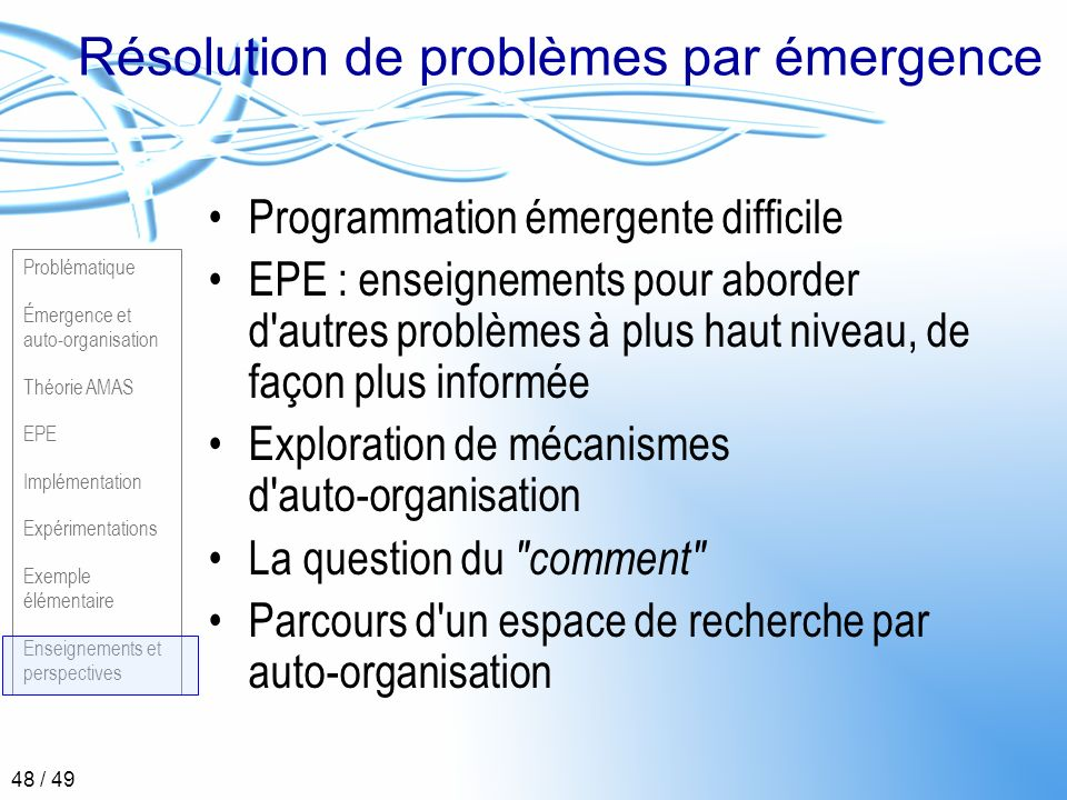 Problématique Émergence et auto-organisation Théorie AMAS EPE Implémentation Expérimentations Exemple élémentaire Enseignements et perspectives 48 / 4