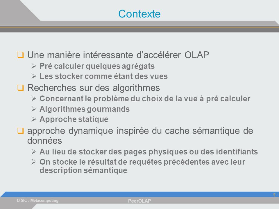 DISIC : Metacomputing PeerOLAP 36 Etudes expérimentales PeerOLAP vs Client-Side-Cache architecture