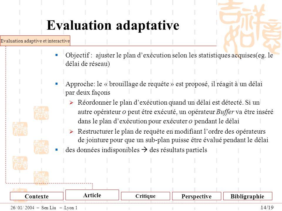 Evaluation adaptative Objectif : ajuster le plan dexécution selon les statistiques acquises(eg. le délai de réseau) Approche: le « brouillage de requê
