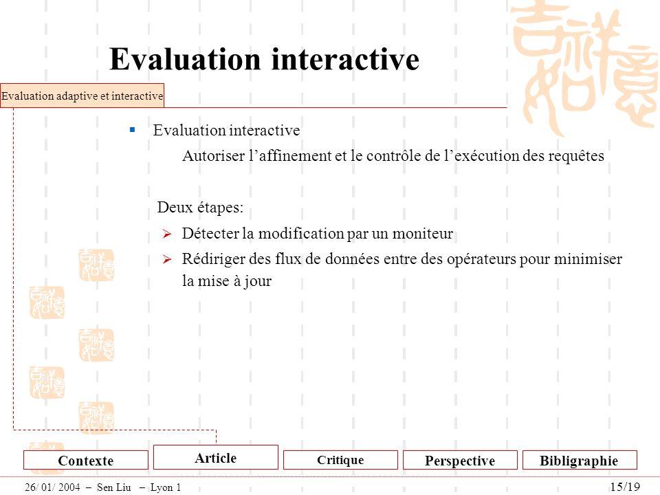 Evaluation interactive Autoriser laffinement et le contrôle de lexécution des requêtes Deux étapes: Détecter la modification par un moniteur Rédiriger