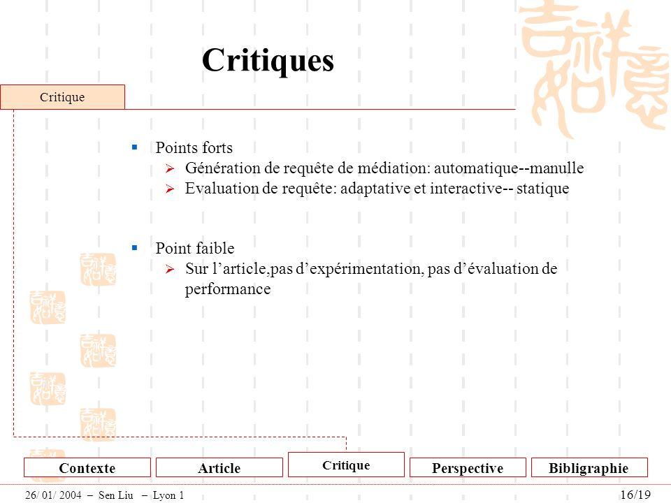 Critiques Points forts Génération de requête de médiation: automatique--manulle Evaluation de requête: adaptative et interactive-- statique Point faib