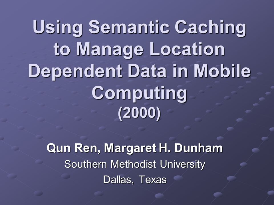 Using Semantic Caching to Manage Location Dependent Data in Mobile Computing (2000) Qun Ren, Margaret H.