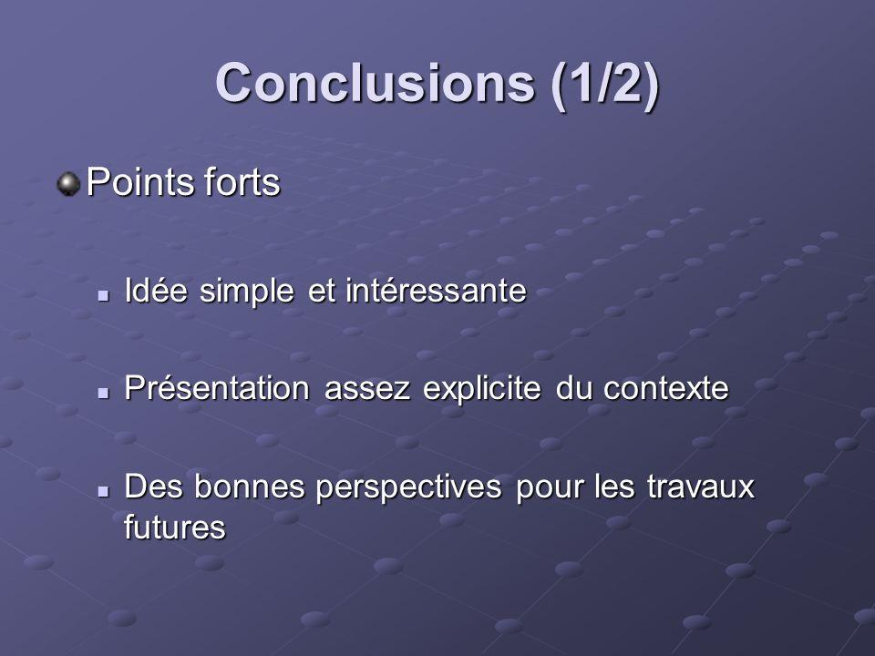 Conclusions (1/2) Points forts Idée simple et intéressante Idée simple et intéressante Présentation assez explicite du contexte Présentation assez exp