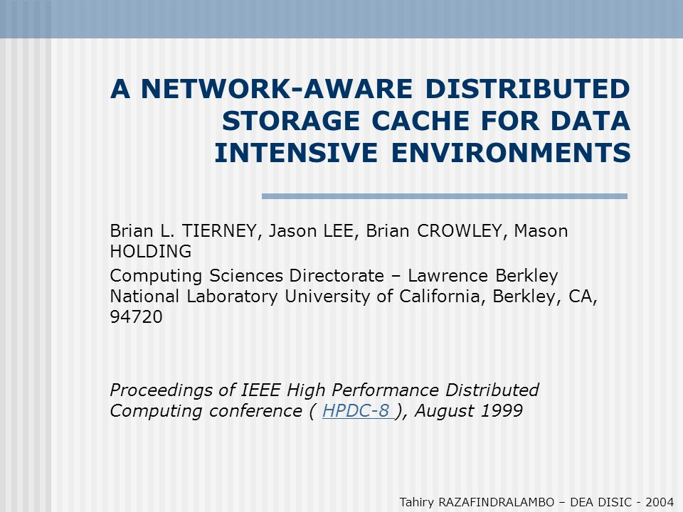 A NETWORK-AWARE DISTRIBUTED STORAGE CACHE FOR DATA INTENSIVE ENVIRONMENTS Brian L. TIERNEY, Jason LEE, Brian CROWLEY, Mason HOLDING Computing Sciences